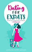 Dating For Expats: The Fab, Hot and Single Woman's Handbook To Finding Love