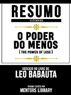 Resumo Estendido: O Poder Do Menos (The Power Of Less) - Baseado No Livro De Leo Babauta (Portuguese Edition)