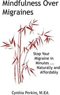 Mindfulness Over Migraines: Stop Your Migraine in Minutes...Naturally and Affordably