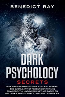 Dark Psychology Secrets: How to Stop Being Manipulated by Learning the Subtle Art of Persuasion Thanks to a Recently Uncov...