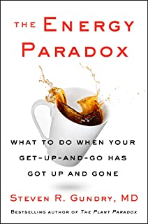 The Energy Paradox: What to Do When Your Get-Up-and-Go Has Got Up and Gone (The Plant Paradox Book 6) (English Edition)