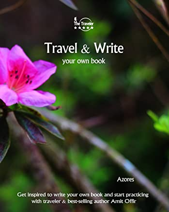 Travel & Write Your Own Book - Azores: Get inspired to write your own book and start practicing with traveler & best-selling author Amit Offir: Volume 26