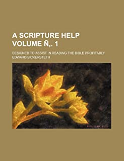 A Scripture Help; Designed to Assist in Reading the Bible Profitably Volume N . 1