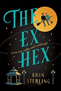 The Ex Hex: Never mix witchcraft and vodka . . . a spellbinding second-chance rom-com!
