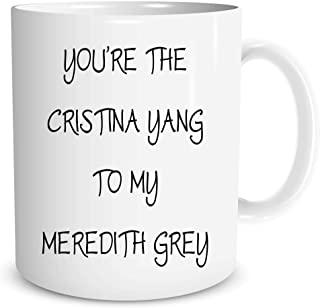 You're The Cristina Yang To My Meredith Grey Greys Anatomy Mug Gift WSDMUG119