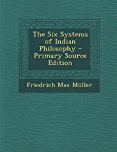 The Six Systems of Indian Philosophy - Primary Source Edition