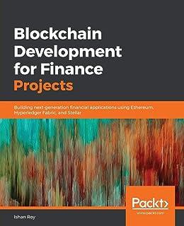 Blockchain Development for Finance Projects: Building next-generation financial applications using Ethereum, Hyperledger F...