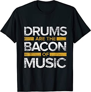 Drums Are The Bacon Of Music Drums T-Shirt