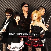 Dreaming Heart (Cerasus Vocalist Works × Lipselect)
