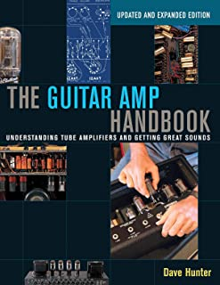 The Guitar Amp Handbook: Understanding Tube Amplifiers and Getting Great Sounds