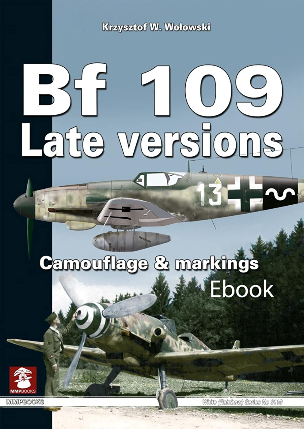 無関心怠惰ストラップBF 109 Late Versions: Camouflage and Markings (White Series) (English Edition)
