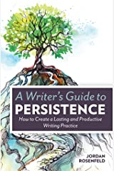 A Writer's Guide To Persistence: How to Create a Lasting and Productive Writing Practice Kindle Edition