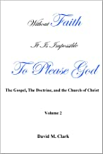 Without Faith It Is Impossible To Please God: The Gospel, The Doctrine, and The Church