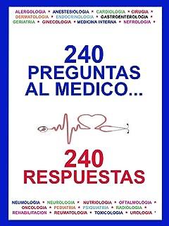 PREGUNTAS AL MEDICO... 240 RESPUESTAS: UNA VERDADERA ENCICLOPEDIA PRACTICA DE MEDICINA -
