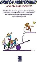 Grupos Mastermind: ACELERADORES DE ÉXITO (Spanish Edition)