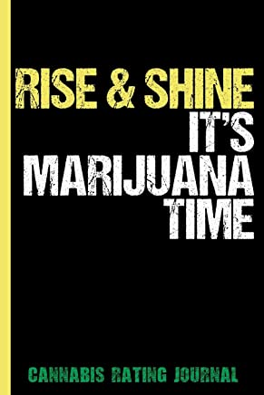 Rise & Shine It's Marijuana Time : Cannabis Rating Journal Notebook: Personal Marijuana Review for Pain, Anxiety, Depression, & Other Medical Conditions (Medical & Recreational Use)