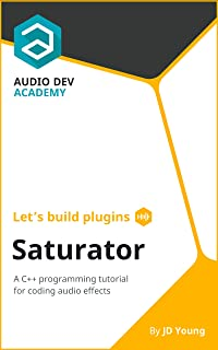 Let's build plugins - Saturator: A C++ programming tutorial for coding audio effects