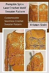 Pumpkin Spice Lace Crochet Motif Sweater Pattern: Customizable Seamless Crochet Sweater Pattern Kindle Edition