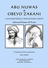 Abu Nuwas & Obeyd Zakani - 'Controversial' Dervish/Sufi Poets: Selected Poems & Prose