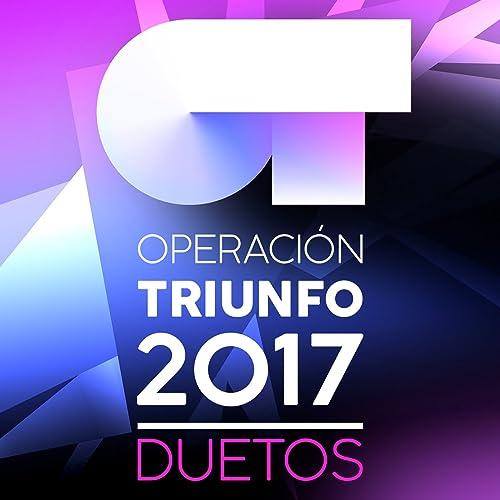 Operación Triunfo 2017 (Duetos) de Various artists en Amazon Music - Amazon.es