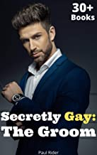 Secretly Gay: The Groom (First Timer Erotica Bundle feat. Over 30 Stories)