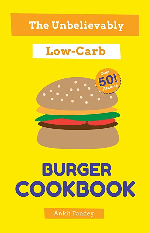The Unbelievably Low-Carb Burger Cookbook: Over 50 Recipes! (English Edition)