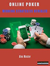 Online Poker - Winning Strategies Revealed: Learn the Secrets Strategies to Be a Real Online Gambling Expert to Win the Game without - Having to Depend On Lady Luck