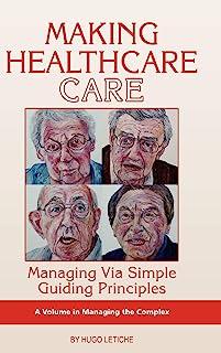 Making Healthcare Care: Managing Via Simple Guiding Principles