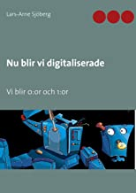 Nu blir vi digitaliserade: Vi blir 0:or och 1:or (Swedish Edition)