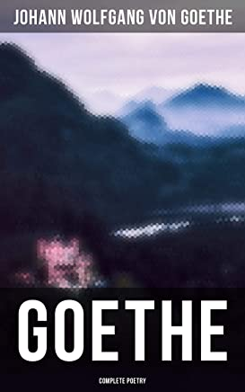 Goethe: Complete Poetry: Hermann and Dorothea, Reynard the Fox, The Sorcerers Apprentice, Ballads, Epigrams, Parables, Elegies and many more (English Edition)