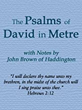 The Psalms of David in Metre: with Notes by John Brown of Haddington