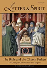 Letter & Spirit, Vol. 7: The Bible and the Church Fathers: The Liturgical Context of Patristic Exegesis (Letter and Spirit)