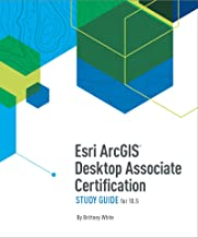 Esri ArcGIS Desktop Associate Certification Study Guide: For 10.5