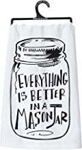 Primitives by Kathy Dish Towel, Everything Is Better in a Mason Jar, White Cotton Kitchen Tea Towel, 28