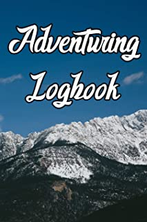 Adventuring Logbook: Record Routes, Gear, Reviews, Backpack Prep, Best Locations and Records of Adventuring