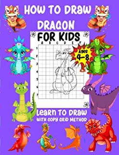How to Draw Dragon For Kids Ages 4-8 Learn to Draw with Copy Grid Method: A Fun and Simple Step-by-Step way to learn draw ...