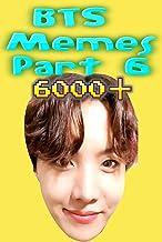 Memes: BTS Memes Part 6 6000+ Unique Memes, Funny and Hilarious Memes, Jokes, Humor, Trolls, Epic Fails, Cute Memes, Spoof, Parody, Funny Faces, Comedy (English Edition)