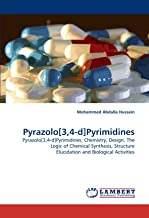 Pyrazolo[3,4-d]Pyrimidines: Pyrazolo[3,4-d]Pyrimidines; Chemistry, Design, The Logic of Chemical Synthesis, Structure Elucidation and Biological Activities