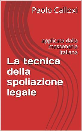 La tecnica della spoliazione legale: applicata dalla massoneria italiana (wiki1984)