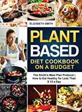 Plant Based Diet Cookbook on a Budget: The Smith's Meal Plan Protocol | How to Eat Healthy for Less Than $ 13 a Day (4)