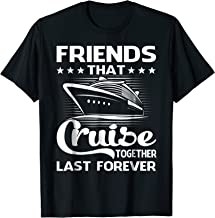 Friends That Cruise Together Last Forever Shirt