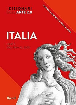 I dizionari dellarte 2.0. Italia. Larte dal 1000 al 2000. Ediz. illustrata