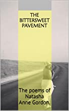 The Bittersweet Pavement: The poems of Natasha Anne Gordon.