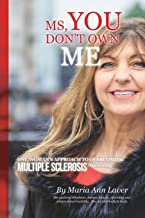 MS You Don't Own Me: One Woman's Approach to Overcoming Multiple Sclerosis Naturally