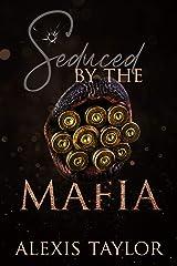 Seduced By The Mafia Kindle Edition