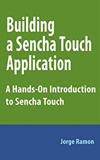 Building a Sencha Touch App: A Hands-On Introduction to Sencha Touch