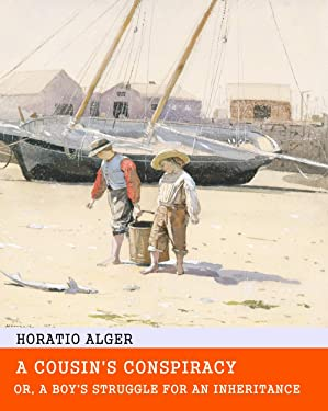 A Cousin's Conspiracy; Or, A Boy's Struggle for an Inheritance - Original & Unabridged & Special Edition (ANNOTATED)