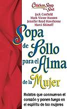 Sopa de Pollo para Alma de la Mujer: Relatos que conmueven el corazón y ponen fuego en el espíritu de las mujeres (Chicken Soup for the Soul) (Spanish Edition)