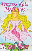 Princess Kate Meditates (Children's Book about Mindfulness Meditation for Kids, Preschool Books, Kids Books, Kindergarten Books, Kids Book, Ages 2-8, ... Stories / Picture Books / Kids Books)