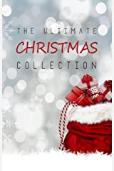 The Ultimate Christmas Collection: 150+ authors & 400+ Christmas Novels, Stories, Poems, Carols & Legends Kindle Edition